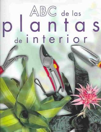 Abc de las plantas de interior / Abc of Indoor Plants