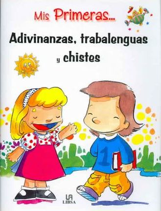 Mis Primeras Adivinanzas, Trabalenguas Y Chistes/ My First Riddles, Tongue Twisters, And Jokes