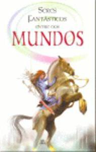 Seres fantasticos entre dos mundos / Fantastic Beings Between Two Worlds