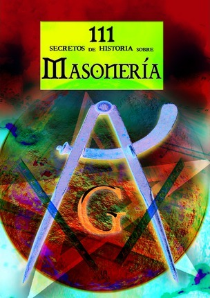 111 secretos de historia sobre masoneria/ 111 Historical Secrets About Freemasonry