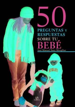 50 preguntas y respuestas sobre tu bebe/ 50 Questions and Answers about Your Baby
