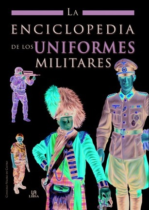 La enciclopedia de los uniformes militares / The Encyclopedia of Military Uniforms