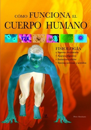 Como funciona el cuerpo humano / All You Need to Know about How your Body Works