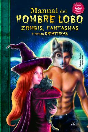 Manual del hombre lobo, zombis, fantasmas y otras criaturas / Manual werewolf, zombies, ghosts and other creatures