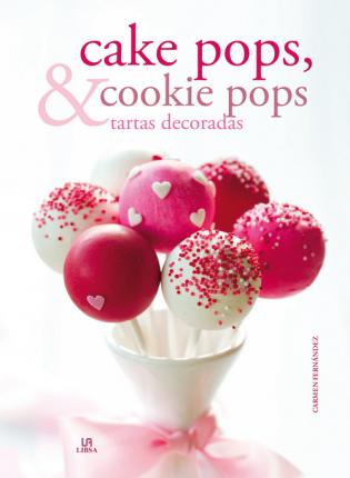 Cake pops, cookie pops & tartas decoradas / Cake pops, cookie pops & decorated cakes
