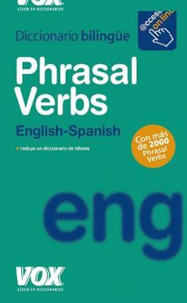 Diccionario Phrasal Verbs English Spanish & Diccionario Idioms English Spanish / Phrasal Verbs Dictionary & Idioms Dictionary