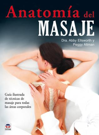 Anatomia del masaje / Massage Anatomy : A Comprehensive Guide