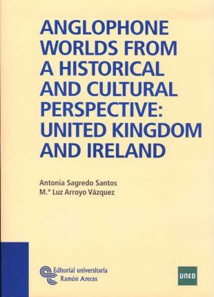 Anglophone Worlds from a Historical and Cultural Perspective United Kingdom and Ireland