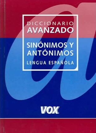Diccionario Avanzado de Sinonimos y Antonimos Lengua Espanola / Advanced Dictionary of Synonyms and Antonyms Spanish Language