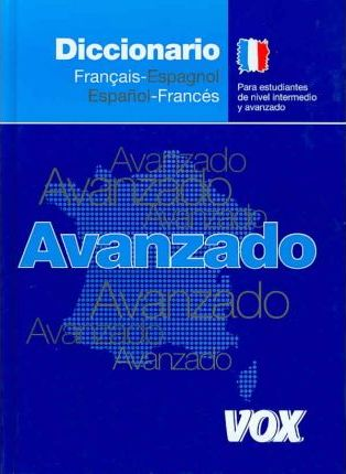 Diccionario Avanzado Francais-espagnol,  Espanol-Frances/ Advanced Dictionary French-Spanish, Spanish French