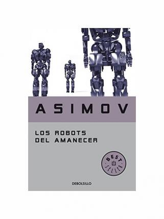 Los Robots Del Amanecer/ The Robots of Dawn