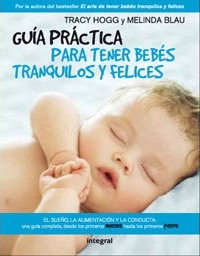 Guia practica para tener bebes tranquilos y felices / The Baby Whisperer Solves All Your Problems