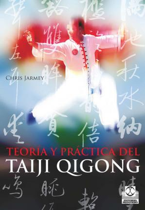 Teoría y práctica del Taiji Qigong / The Theory and Practice of Taiji Qigong