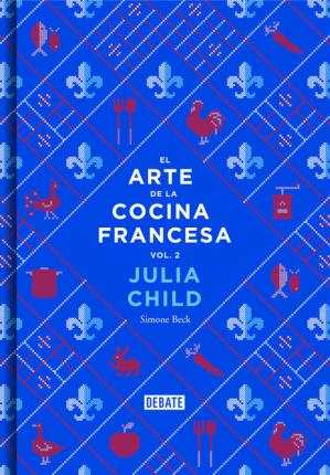 El arte de la cocina francesa / Mastering the Art of French cooking