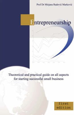 Entrepreneurship  Theoretical and Practical Guide on All Aspects for Starting Successful Small Business
