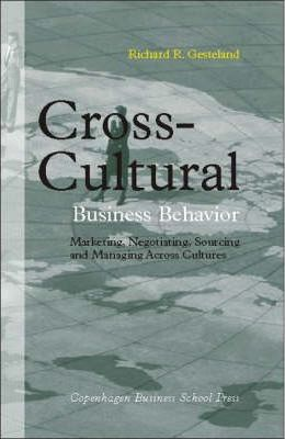 Cross-cultural Business Behavior  Marketing, Negotiating, Sourcing and Managing Across Cultures
