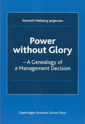 Power without Glory  A Genealogy of a Management Decision