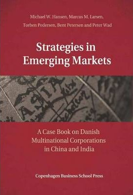 Strategies in Emerging Markets  A Case Book on Danish Multinational Corporations in China & India