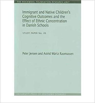 Immigrant and Native Children's Cognitive Outcomes and the Effect of Ethnic Concentration in Danish Schools Study Paper No. 20