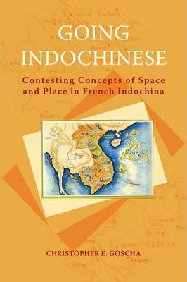 Going Indochinese  Contesting Concepts of Space and Place in French Indochina
