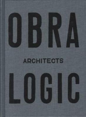 Obra Architects - Logic, Selected Projects 2003-2016