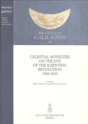Celestial Novelties On the Eve of the Scientific Revolution 1540-1630.