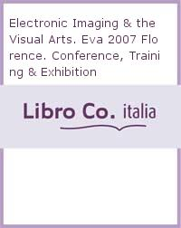 Electronic Imaging & the Visual Arts. Eva 2007 Florence. Conference, Training & Exhibition