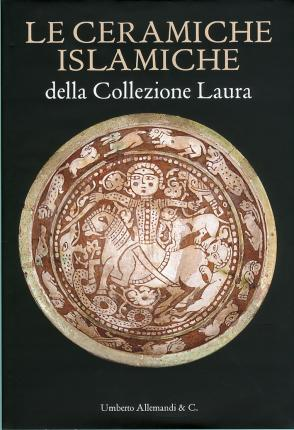 The Islamic Ceramics of the Laura Collection