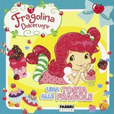 Una torta alle fragole. Fragolina Dolcecuore