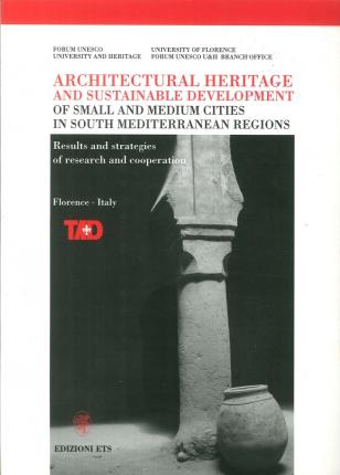 Architectural Heritage and Sustainable Development of Small and Medium Cities in South Mediterranean Regions. Results and strategies of research and cooperation