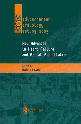 New Advances in Heart Failure and Atrial Fibrillation : Proceedings of the Mediterranean Cardiology Meeting (Taormina, April 10-12, 2003)