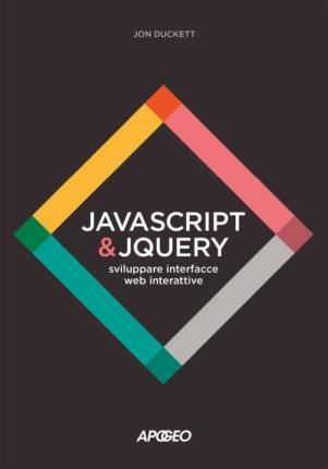 JavaScript & JQuery. Sviluppare interfacce web interattive