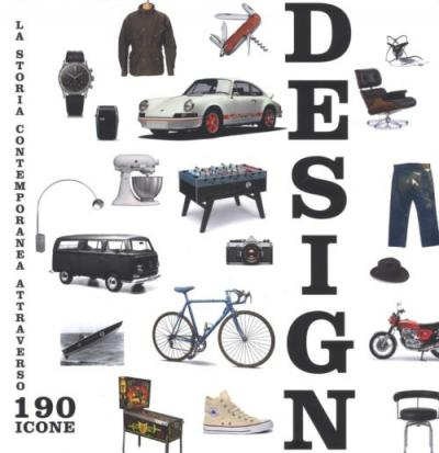 Design. La storia contemporanea attraverso 190 icone