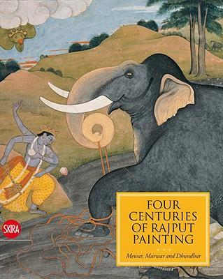 Four Centuries of Rajput Painting: Mewar, Marwar and Dhundhar