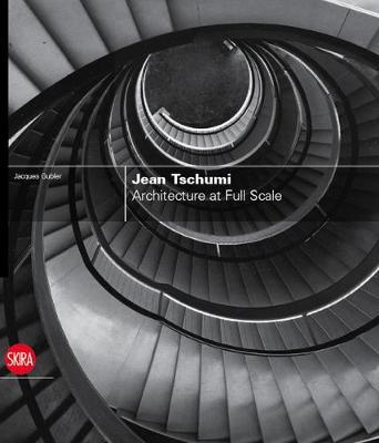 Jean Tschumi: Architecture at Full Scale