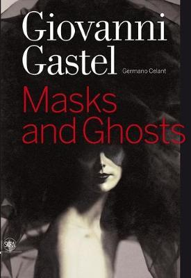Giovanni Gastel: Masks and Ghosts