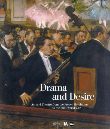 Drama and Desire: Art and Theatre from French Revolution toWWI