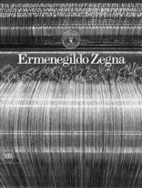 Ermenegildo Zegna 1910-2010 An Enduring Passion for Fabric