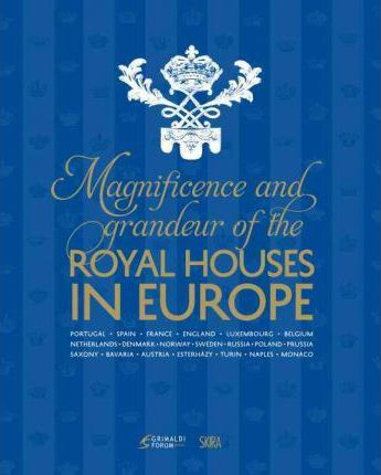 Magnificence and Grandeur of the Royal Houses of Europe