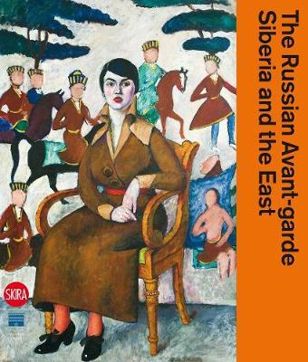 The Russian Avant-Garde, Siberia and the East