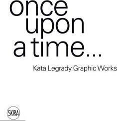 Once Upon a Time: Kata Legrady Graphic Works