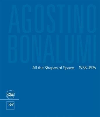Agostino Bonalumi:All the Shapes of Space 1958-1976