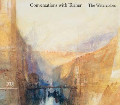 Conversations with Turner The Watercolors