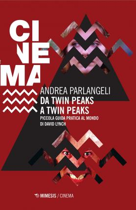 Da Twin Peaks a Twin Peaks. Piccola guida pratica al mondo di David Lynch