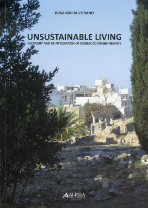 Unsustainable Living. Recovery and Reintegration of Degraded Environments. Technologies and Sustainable Strategies.