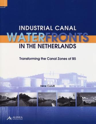 Industrial canal waterfronts in the Netherlands. Transforming the canal zones of B5.
