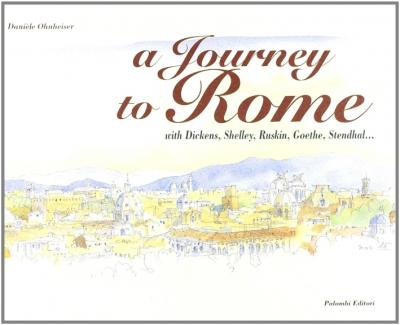 A Journey to Rome... with Dickens, Shelley, Ruskin, Goethe, Stendhal