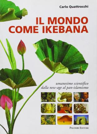 Il mondo come ikebana. Umanesimo scientifico: dalla new-age al pan-islamismo