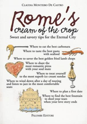 Rome's cream of the crop. Sweet and savory tips for the eternal city.