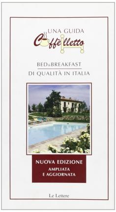 Caffèlletto 2006. Bed & breakfast di qualità in Italia